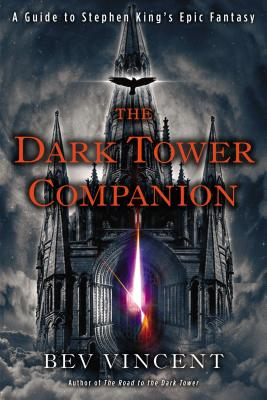The Dark Tower Companion: A Guide to Stephen King's Epic Fantasy - Vincent, Bev