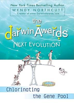 The Darwin Awards Next Evolution: Chlorinating the Gene Pool - Northcutt, Wendy