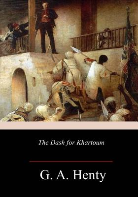 The Dash for Khartoum: A Tale of the Nile Expedition - Henty, G a