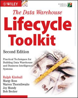 The Data Warehouse Lifecycle Toolkit - Kimball, Ralph, PH.D., and Ross, Margy, and Thornthwaite, Warren