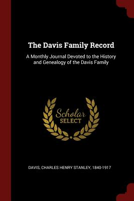 The Davis Family Record: A Monthly Journal Devoted to the History and Genealogy of the Davis Family - Davis, Charles Henry Stanley
