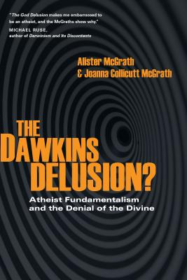 The Dawkins Delusion?: Atheist Fundamentalism and the Denial of the Divine - McGrath, Alister, and McGrath, Joanna Collicutt