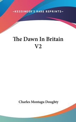 The Dawn in Britain V2 - Doughty, Charles Montagu