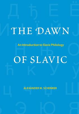 The Dawn of Slavic: An Introduction to Slavic Philology - Schenker, Alexander M