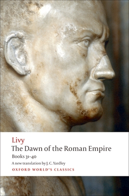 The Dawn of the Roman Empire: Books Thirty-One to Forty - Livy