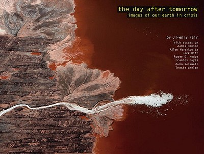 The Day After Tomorrow: Images of Our Earth in Crisis - Fair, J Henry