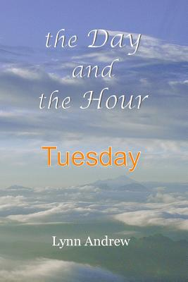 The Day and the Hour: Tuesday: Tuesday - Andrew, Lynn
