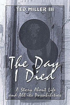 The Day I Died: A Story about Life and All Its Possibilities -