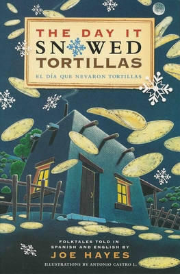 The Day It Snowed Tortillas / El Dia Que Nevo Tortilla: Folk Tales Retold by Joe Hayes - Hayes, Joe (Translated by), and Castro L, Antonio (Illustrator)