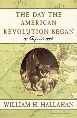 The Day the American Revolution Began: 19 April 1775 - Hallahan, William H