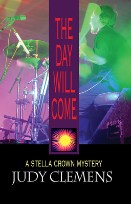 The Day Will Come: A Stella Crown Mystery - Clemens, Judy