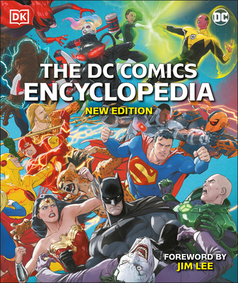 The DC Comics Encyclopedia New Edition - Lee, Jim (Foreword by), and Manning, Matthew K