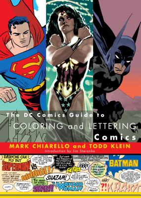 The DC Comics Guide to Coloring and Lettering Comics - Chiarello, Mark, and Klein, Todd