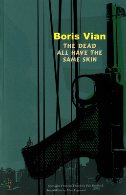 The Dead All Have the Same Skin - Vian, Boris, and Lapprand, Marc (Introduction by), and Knobloch, Paul (Translated by)