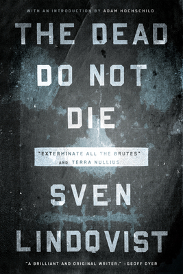 """The Dead Do Not Die: """"Exterminate All the Brutes"""" and Terra Nullius - Lindqvist, Sven, and Tate, Joan (Translated by), and Death, Sarah (Translated by)"""