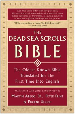 The Dead Sea Scrolls Bible: The Oldest Known Bible Translated for the First Time Into English - Abegg, Martin G, and Flint, Peter, and Ulrich, Eugene