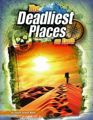 The Deadliest Places on Earth - Miller, Connie Colwell