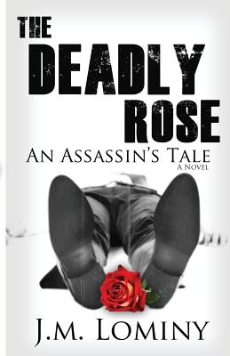 The Deadly Rose, an Assassin's Tale - Lominy, J M