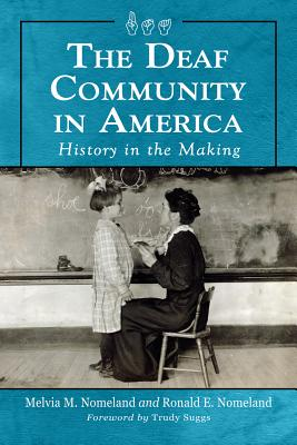The Deaf Community in America: History in the Making - Nomeland, Melvia M, and Nomeland, Ronald E