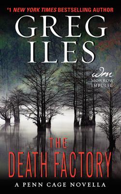 The Death Factory: A Penn Cage Novella - Iles, Greg
