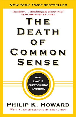 The Death of Common Sense: How Law Is Suffocating America - Howard, Philip K