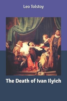 The Death of Ivan Ilyich - Tolstoy, Leo