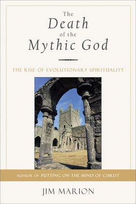 The Death of the Mythic God: The Rise of Evolutionary Spirituality - Marion, Jim