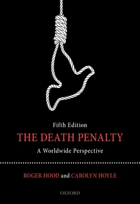 The Death Penalty: A Worldwide Perspective - Hood, Roger, and Hoyle, Carolyn