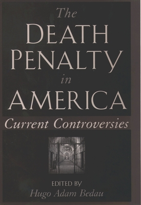 The Death Penalty in America: Current Controversies - Bedau, Hugo Adam (Editor)