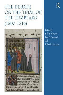 The Debate on the Trial of the Templars (1307-1314) - Nicholson, Helen Jane, and Crawford, Paul F., Dr., and Burgtorf, Jochen