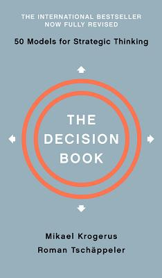 The Decision Book: Fifty Models for Strategic Thinking - Krogerus, Mikael, and Tschappeler, Roman, and Piening, Jenny (Translated by)