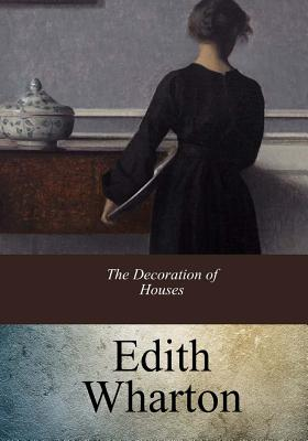 The Decoration of Houses - Wharton, Edith