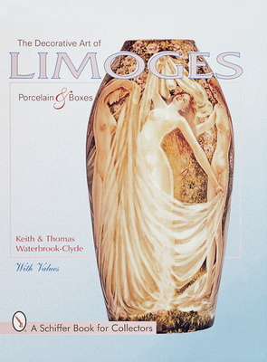 The Decorative Art of Limoges Porcelain and Boxes - Waterbrook-Clyde, Keith