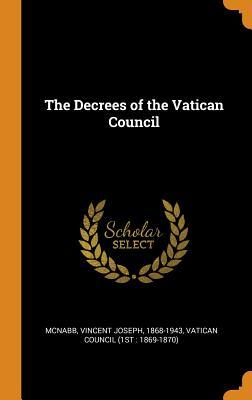 The Decrees of the Vatican Council - McNabb, Vincent Joseph, and Vatican Council (1st 1869-1870) (Creator)