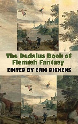 The Dedalus Book of Flemish Fantasy - Dickens, Eric (Editor), and Vincent, Paul (Translated by)