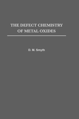 The Defect Chemistry of Metal Oxides - Smyth, Donald Morgan