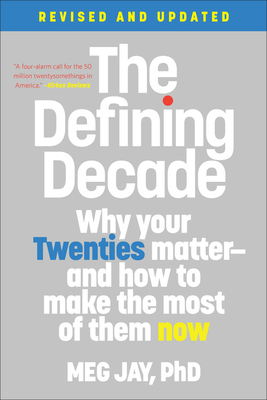 The Defining Decade: Why Your Twenties Matter-And How to Make the Most of Them Now - Jay, Meg (Read by)