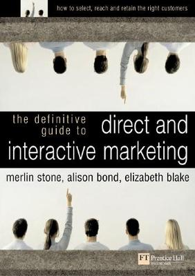 The Definitive Guide to Direct and Interactive Marketing - Stone, Merlin, and Bond, Alison, and Blake, Elizabeth