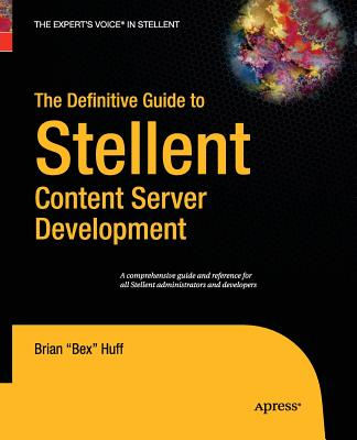 The Definitive Guide to Stellent Content Server Development - Huff, Brian