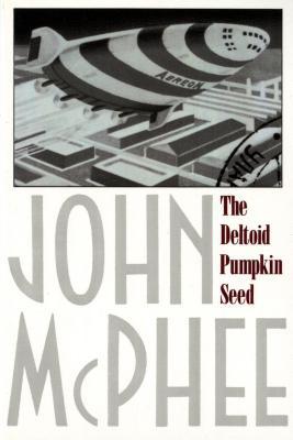 The Deltoid Pumpkin Seed - McPhee, John