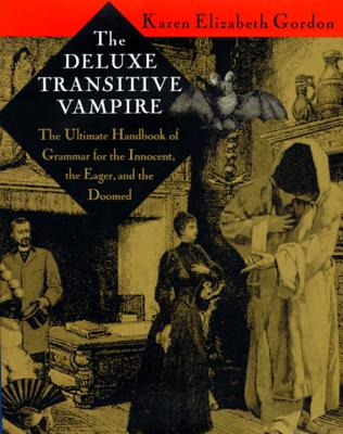 The Deluxe Transitive Vampire: A Handbook of Grammar for the Innocent, the Eager and the Doomed - Gordon, Karen Elizabeth