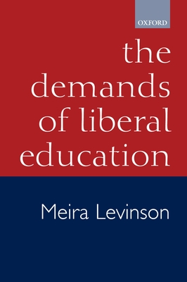 The Demands of Liberal Education - Levinson, Meira