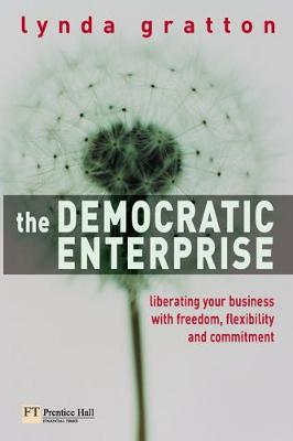 The Democratic Enterprise: Liberating Your Business with Freedom, Flexibility and Commitment - Gratton, Lynda