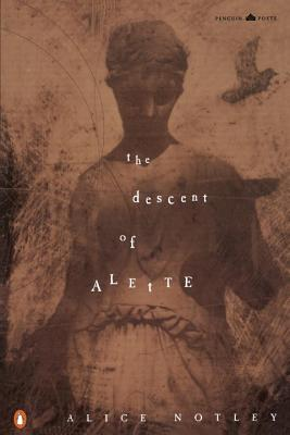The Descent of Alette - Notley, Alice