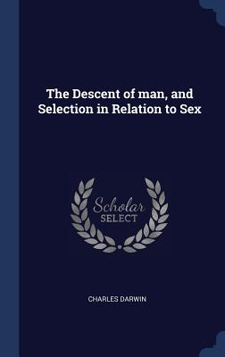 The Descent of Man, and Selection in Relation to Sex - Darwin, Charles
