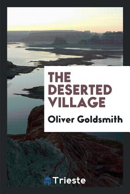 The Deserted Village - Goldsmith, Oliver