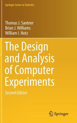 The Design and Analysis of Computer Experiments - Santner, Thomas J., and Williams, Brian J., and Notz, William I.