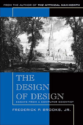 The Design of Design: Essays from a Computer Scientist - John Fuller (Editor), and Brooks, Frederick