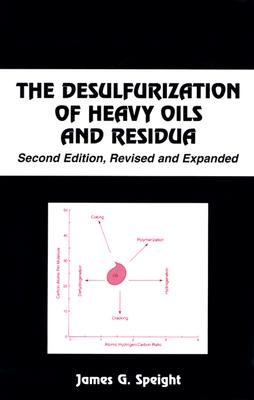 The Desulfurization of Heavy Oils and Residua - Speight, James G (Editor)