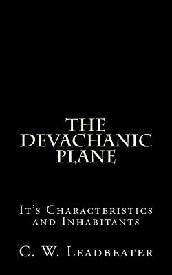 The Devachanic Plane: It's Characteristics and Inhabitants - Leadbeater, C W
